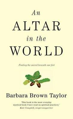 An Altar in the World: Finding the Sacred B... by Taylor, Barbara Brow Paperback