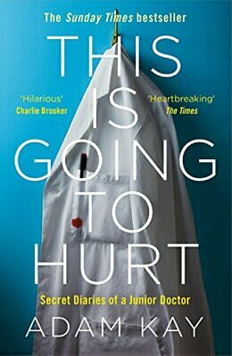 This is Going to Hurt: Secret Diaries of a Junior Doctor by Kay, Adam Book The