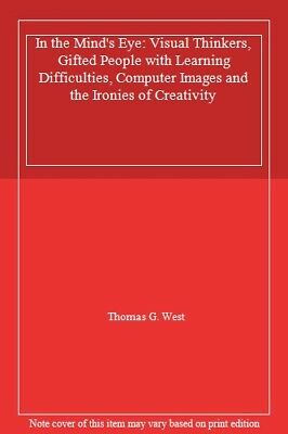 In the Mind's Eye: Visual Thinkers, Gifted People with Learning Difficulties, C