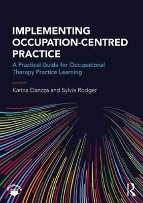 Implementing Occupation-Centred Practice: A Practical Guide for Occupational...