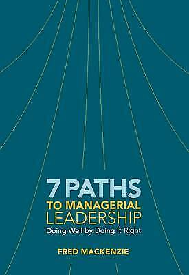 7 Paths to Managerial Leadership: Doing Well by Doing It Right