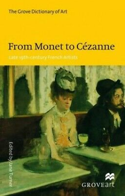 From Monet to Cezanne: Late 19th-century French Artists (New Grove ... Paperback