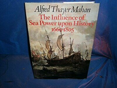 Influence of Sea Power Upon History, 1660-18... by Mahon, Alfred Thayer Hardback