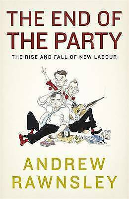 The End of the Party: The Rise and Fall of New Labour, Rawnsley, Andrew, Very Go
