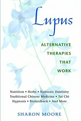 Lupus Alternative Therapies That Work: Alternative ... by Sharon Moore Paperback