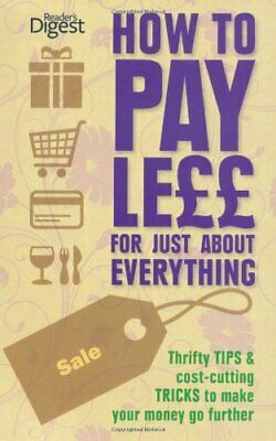 How to Pay Less for Everything p/b (Readers Digest) by Readers Digest Paperback