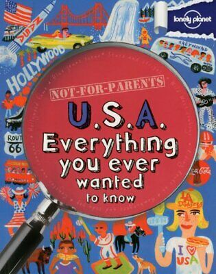 Not For Parents USA: Everything You Ever Wanted to Know (Lon... by Lonely Planet