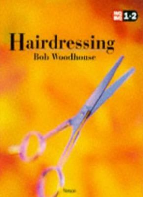 NVQ Hairdressing: Levels 1 & 2 (NVQ SVQ 1 + 2) By Bob Woodhouse