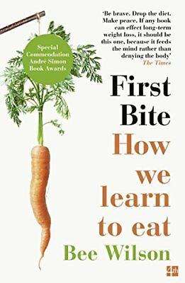 First Bite: How We Learn to Eat By Bee Wilson. 9780007549726