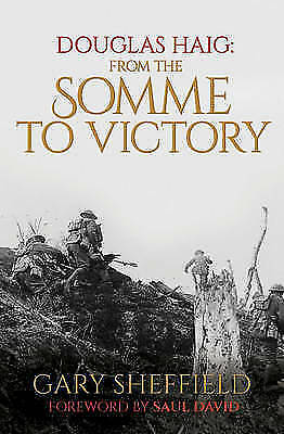 Douglas Haig: From the Somme to Victory by Marcus A. Webb (Hardback) Book
