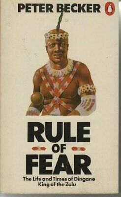Rule of Fear: The Life And Times of Dingane, King ... by Becker, Peter Paperback