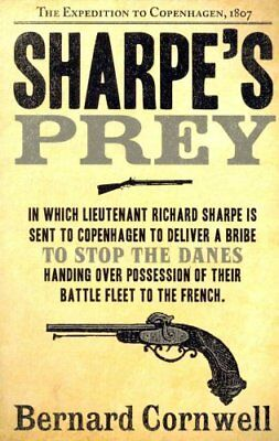 Sharpe's Prey The Expedition to Copenhagen, 1807 9780007425853 (Paperback, 2011)