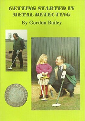 Getting Started in Metal Detecting by Bailey, Gordon Paperback Book The Cheap