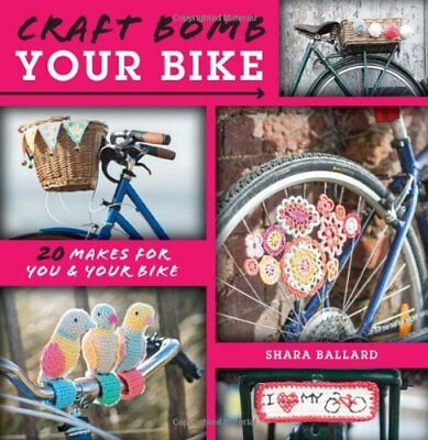 Craft Bomb Your Bike: 20 Makes for You & Your Bike by Ballard, Shara Book The