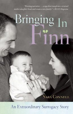 Bringing in Finn: An Extraordinary Surrogacy Story by Connell, Sara Book The