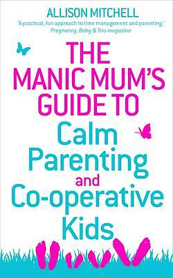 The Manic Mum's Guide to Calm Parenting and Co-operative Kids-ExLibrary