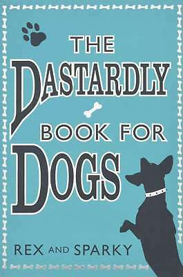 The Dastardly Book for Dogs, Sparky, Rex, New condition, Book
