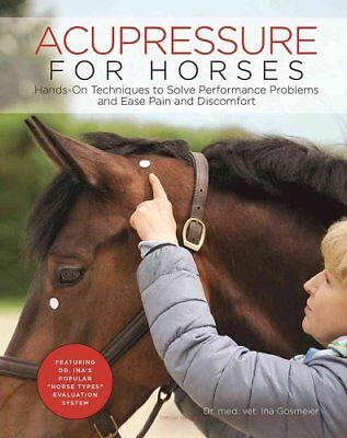 Acupressure for Horses Hands-On Techniques to Solve Performance... 9781570767876