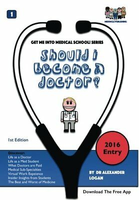 Should I Become A Doctor ? (Get Me Into Medical School... by Logan, Dr Alexander