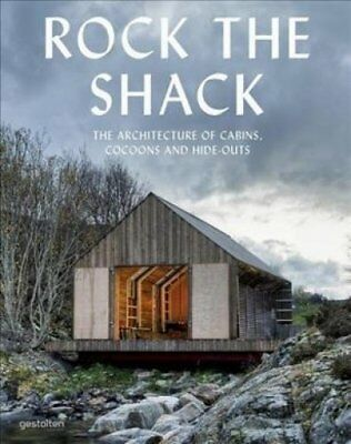 Rock the Shack: Architecture of Cabins, Cocoons and Hide-outs by Die...