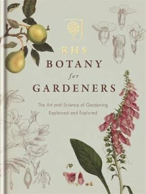 RHS Botany for Gardeners The Art and Science of Gardening Expla... 9781845338336