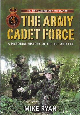 The Army Cadet Force: A Pictorial History of the ACF and CCF by Mike Ryan Book