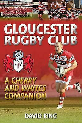 Gloucester Rugby Club: A  Cherry and Whites Companion by Dave King (Paperback)