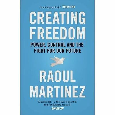 Creating Freedom: Power, Control and the Fight for Our Future by Raoul...