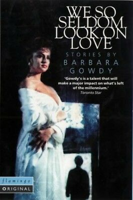 We So Seldom Look on Love: A Collection of Storie... by Gowdy, Barbara Paperback