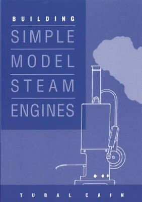 Building Simple Model Steam Engines by Tubal Cain 9781854861047