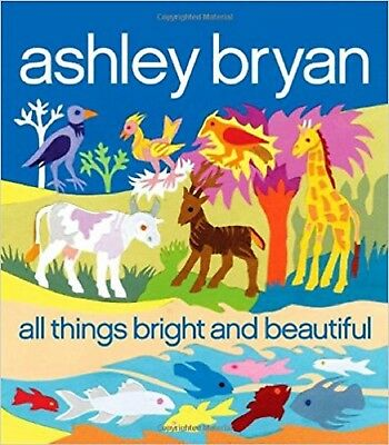 All Things Bright and Beautiful by Ashley Bryan