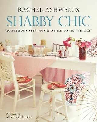 Shabby Chic: Sumptuous Settings and Other Lovely Things by Rachel Ashwell (Paper