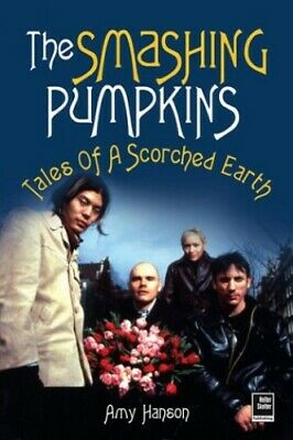 Smashing Pumpkins: Tales of a Scorched Earth by Hanson, Amy Paperback Book The