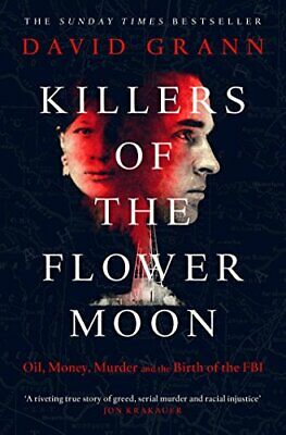 Killers of the Flower Moon: Oil, Money, Murder and the Birth ... by Grann, David