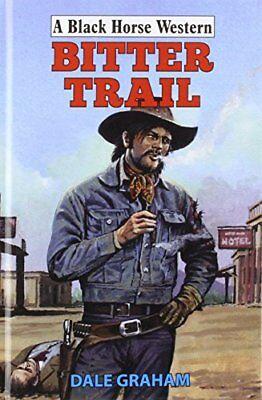 Bitter Trail (Black Horse Western) By Dale Graham