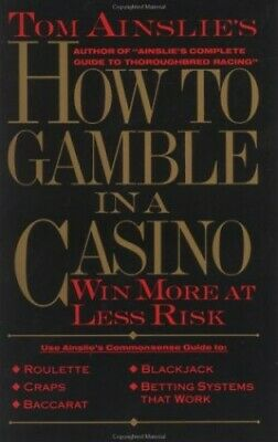 How to Gamble in a Casino: The Most Fun at the Leas... by Ainslie, Tom Paperback