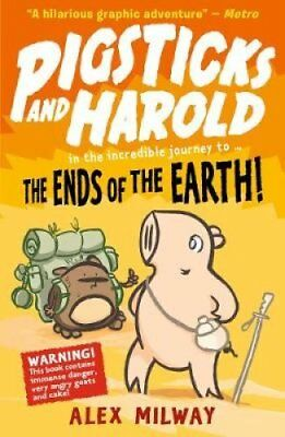 Pigsticks and Harold: the Ends of the Earth! by Alex Milway (Paperback, 2017)