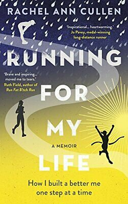 Running For My Life: How I built a better me one step at a ... by Cullen, Rachel