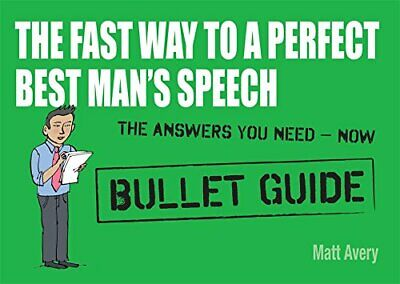 The Fast Way to a Perfect Best Man's Speech: Bullet Guides by Avery, Matt Book