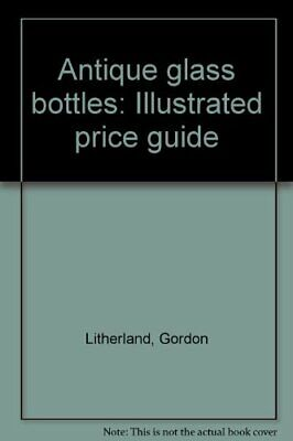 Antique Glass Bottles: Illustrated Guide Paperback Book The Fast Free Shipping