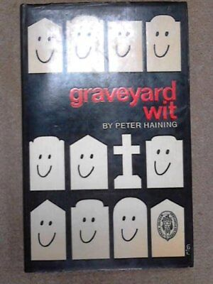 The Graveyard Wit: The humour of the tombstone by Haining, Peter Book The Cheap