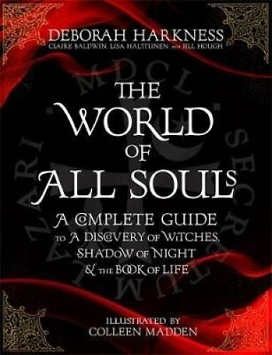 The World of All Souls A Complete Guide to A Discovery of Witch... 9781472237637