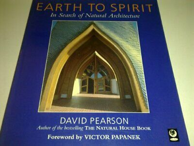 Earth to Spirit: In Search of Natural Architecture by Pearson, David Paperback