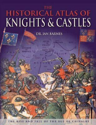 The Historical Atlas of Knights & Castles by Ian Barnes Hardback Book The Cheap