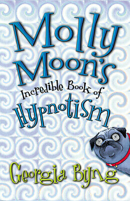 Molly Moon's incredible book of hypnotism by Georgia Byng (Hardback)