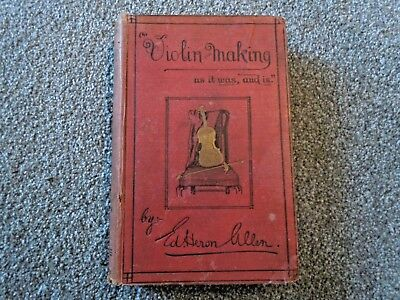 1885 VIOLIN MAKING AS IT WAS AND IS by Edward Heron Allen, 200 illus. 4 foldouts