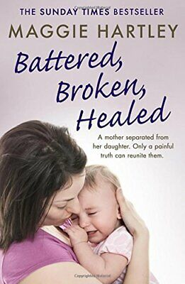 Battered, Broken, Healed: A mother separated from her daug... by Hartley, Maggie