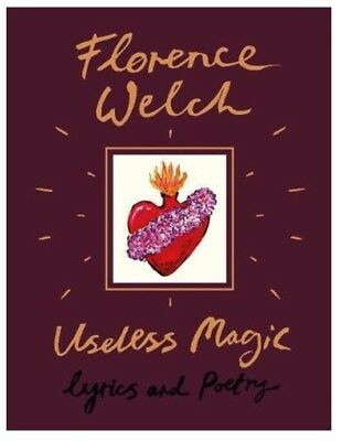Florence Welch Useless Magic: Lyrics and Poetry PRE ORDER NOW For 5 JULY 2018