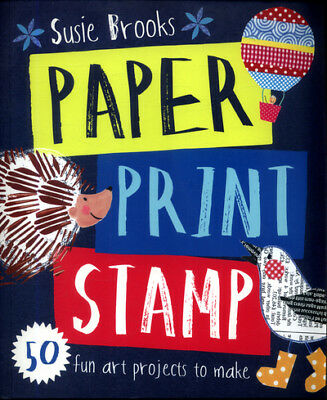 Paper print stamp: 50 fun art projects to make by Susie Brooks (Paperback /