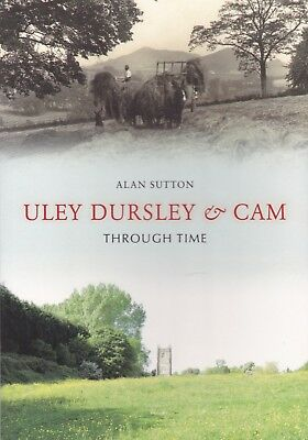 Uley, Dursley and Cam Through Time by Alan Sutton Local History Book